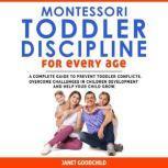 Montessori Toddler Discipline for Every Age, Janet Goodchild