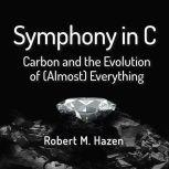 Symphony in C Carbon and the Evolution of (Almost) Everything, Robert M Hazen