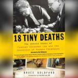 18 Tiny Deaths The Untold Story of Frances Glessner Lee and the Invention of Modern Forensics, Judy Melinek