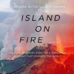 Island on Fire The Extraordinary Story of a Forgotten Volcano That Changed the World, Alexandra Witze