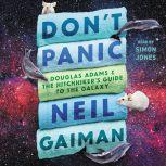 Don't Panic Douglas Adams and the Hitchhiker's Guide to the Galaxy, Neil Gaiman