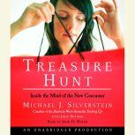 Treasure Hunt Inside the Mind of the New Consumer, Michael J. Silverstein