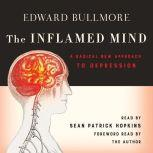 The Inflamed Mind A Radical New Approach to Depression, Edward Bullmore