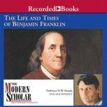 The Life and Times of Benjamin Franklin, H. W. Brands
