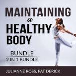 Maintaining a Healthy Body Bundle, 2 IN 1 Bundle: Living With Your Body and Counting Calories, Julianne Ross