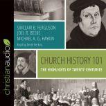 Church History 101 The Highlights of Twenty Centuries, Sinclair B. Ferguson