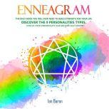 Enneagram The Only Book You Will Ever Need to Build Strength for Your Life. Discover The 9 Personalities Types. Evolve Your Personality and Become Self Aware!, Ian Baron