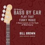 Play That Funky Music A Bass Lesson on the Style of Wild Cherry , Bill Brown