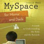 MySpace for Moms and Dads A Guide to Understanding the Risks and the Rewards, Connie Neal