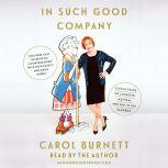 In Such Good Company Eleven Years of Laughter, Mayhem, and Fun in the Sandbox, Carol Burnett