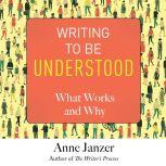 Writing to Be Understood What Works and Why, Anne Janzer