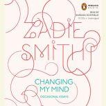 Changing My Mind Occasional Essays, Zadie Smith
