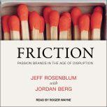 Friction Passion Brands in the Age of Disruption, Jordan Berg
