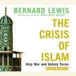 The Crisis of Islam Holy War and Unholy Terror, Bernard Lewis
