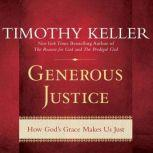 Generous Justice How God's Grace Makes Us Just, Timothy Keller