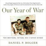 Our Year of War Two Brothers, Vietnam, and a Nation Divided, Daniel P. Bolger