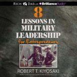8 Lessons in Military Leadership for Entrepreneurs, Robert T. Kiyosaki