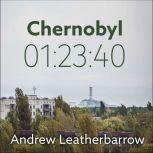 Chernobyl 01:23:40 The Incredible True Story of the World's Worst Nuclear Disaster