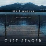 Still Waters The Secret World of Lakes, Curt Stager