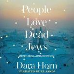 People Love Dead Jews Reports from a Haunted Present, Dara Horn