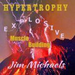 Hypertrophy - Explosive Muscle Building, Jim Michaels