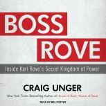 Boss Rove Inside Karl Rove's Secret Kingdom of Power, Craig Unger