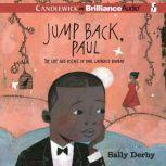 Jump Back, Paul The Life and Poems of Paul Laurence Dunbar, Sally Derby