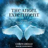 The Angel Experiment A 21-Day Magical Adventure to Heal Your Life, Corin Grillo