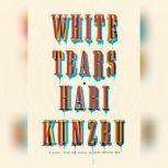 White Tears, Hari Kunzru
