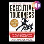 Executive Toughness: The Mental-Training Program to Increase Your Leadership Performance, Jason Selk