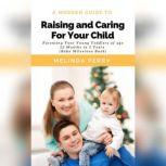 Raising and Caring For Your Child: Parenting Your Young Toddlers of age 12 months to 5 years (Baby Milestone Book), Melinda Perry