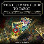 The Ultimate Guide To Tarot How to Read Tarot,History,Spreads and Understanding of the Meanings for Beginners
