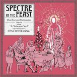 Spectre at the Feast: Ghost Stories at Christmastide Volume One, Steve Hendrickson