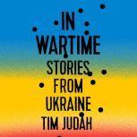 In Wartime Stories from Ukraine, Tim Judah