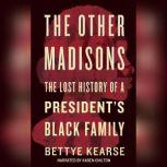 The Other Madisons The Lost History of a President's Black Family, Bettye Kearse