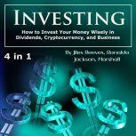 Investing How to Invest Your Money Wisely in Dividends, Cryptocurrency, and Business, Ronaldo Jackson