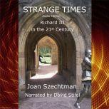 Strange Times: Richard III in the 21st Century--Book 3, Joan Szechtman