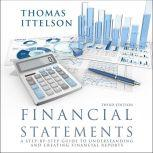 Financial Statements, Third Edition A Step-by-Step Guide to Understanding and Creating Financial Reports, Thomas Ittelson