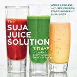 The Suja Juice Solution 7 Days to Lose Fat, Beat Cravings, and Boost Your Energy, Annie Lawless