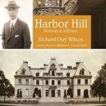 Harbor Hill Portrait of a House, Richard Guy Wilson