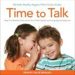 Time to Talk What You Need to Know About Your Child's Speech and Language Development, Carlyn Kolker