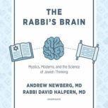 The Rabbi's Brain Mystics, Moderns, and the Science of Jewish Thinking, Andrew Newberg