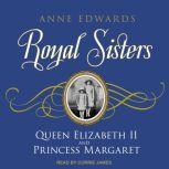 Royal Sisters Queen Elizabeth II and Princess Margaret, Anne Edwards