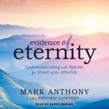 Evidence of Eternity Communicating with Spirits for Proof of the Afterlife, Mark Anthony the Psychic Lawyer