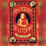 An Agent of Utopia, Andy Duncan