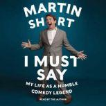 I Must Say My Life As Humble Comedy Legend, Martin Short