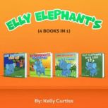 Elly Elephant's (4  Books in 1), Kelly Curtiss