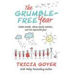 The Grumble-Free Year Twelve Months, Eleven Family Members, and One Impossible Goal, Tricia Goyer