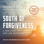 South of Forgiveness A True Story of Rape and Responsibility, Thordis Elva