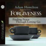 Forgiveness Finding Peace Through Letting Go, Adam Hamilton